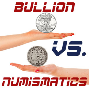 numismatic rare coins vs bullion