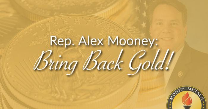 Rep. Alex Mooney: Bring Back Gold!