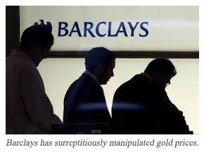 Barclays has surreptitiously manipulated gold prices
