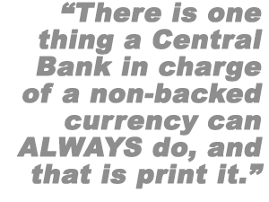 There is one thing a Central Bank in charge of a non-banked currency can always do, and that is print it