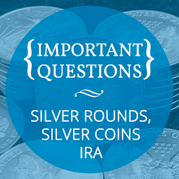 Important questions about silver rounds, silver coins, and precious metals IRAs