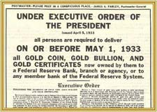 Under Executive Order of the President (April 5, 1933) - All persons are required to deliver On or Before May 1, 1933 all GOLD COIN, GOLD BULLION, AND GOLD CERTIFICATES...