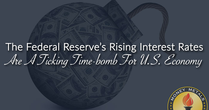 Rising Interest Rates: A Ticking Time-bomb For U.S. Economy