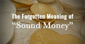 Forgotten Meaning of 'Sound Money'
