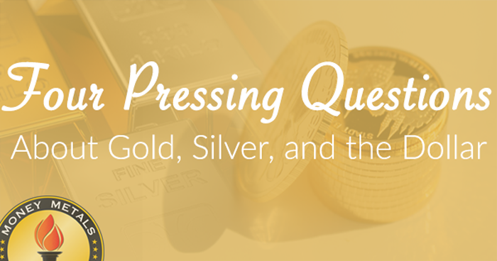 Customers Pose Questions about Gold, Silver, and the Dollar