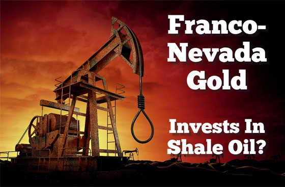 Franco-Nevada Gold Invests in Shale Oil?