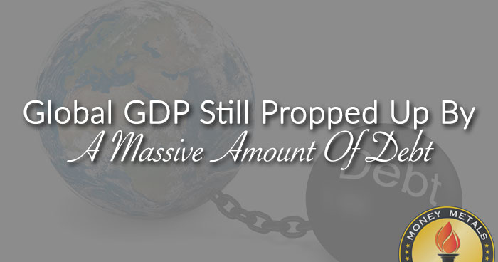 Global GDP Up By A Massive Amount Of Debt
