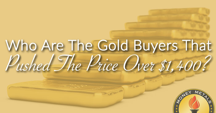 Who Are The Gold Buyers That Pushed The Price Over $1,400?