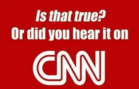 Is that true or did you hear it on CNN