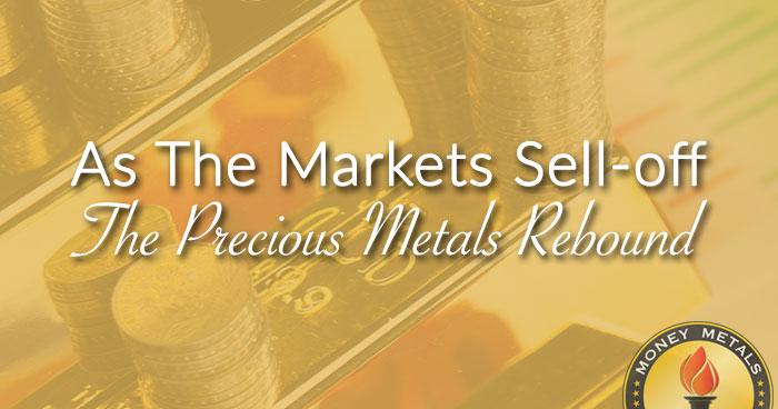 Markets Sell-off, Precious Metals Rebound