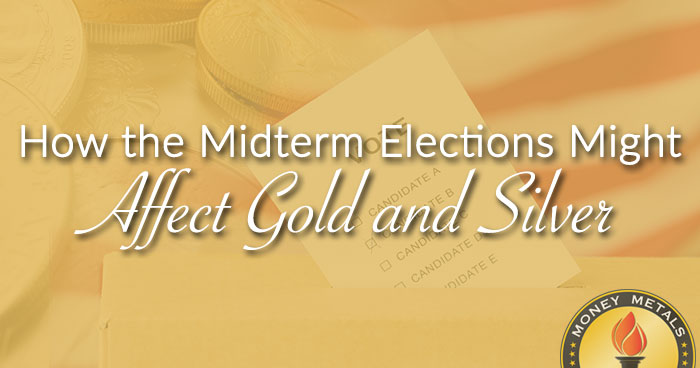 Midterm Elections Might Affect Gold and Silver