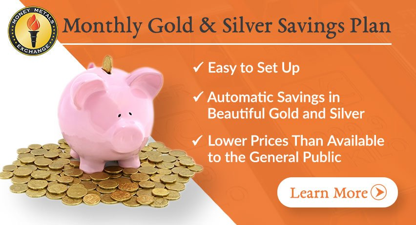 Monthly Gold & Silver Savings Plan: Easy to Set Up, Automatic Savings in Gold & Silver, Lower Prices than Available to the General Public | Learn More >>