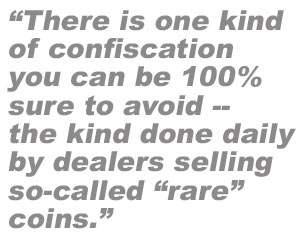 You can avoid one kind of confiscation by not buying