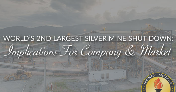 World S 2nd Largest Silver Mine Shut Down Implications