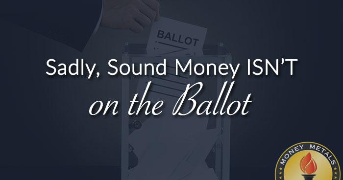 Sound Money ISN'T on the Ballot