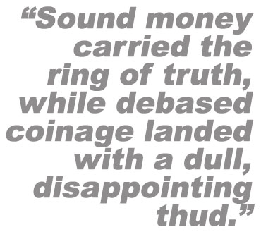 Sound money carried the ring of truth