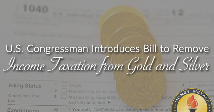 Bill to Remove Income Taxation from Gold and Silver